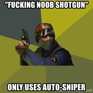 "Counter Strike - ""Fucking noob shotgun"" only uses auto-sniper"
