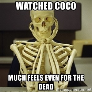 Skeleton waiting - watched coco much feels even for the dead