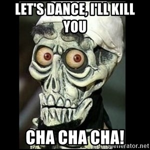 Achmed the dead terrorist - Let's dance, I'll kill you Cha cha cha!