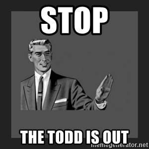 kill yourself guy blank - STOP THE TODD IS OUT
