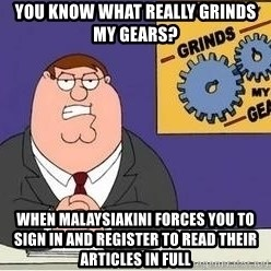 Grinds My Gears Peter Griffin - You know what really grinds my gears? When malaysiakini forces you to sign in and register to read their articles in full