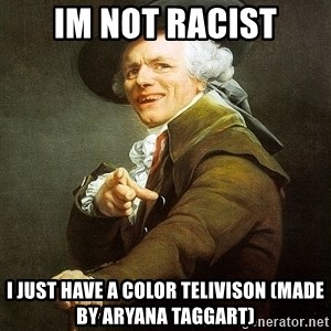 Ducreux - im not racist i just have a color telivison (made by aryana taggart)