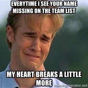 Crying Man - Everytime i see your name missing on the team list my heart breaks a little more