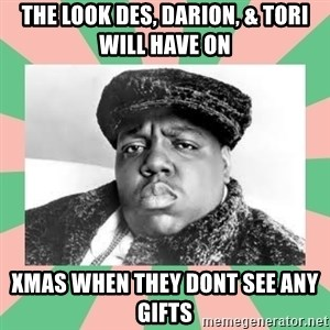 Notorious B.I.G - The look Des, Darion, & Tori will have on Xmas when they dont see any Gifts