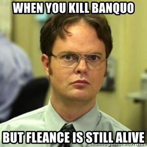 Dwight Meme - When you kill banquo but fleance is still alive