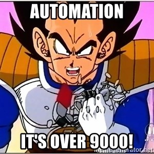 Over 9000 - automation it's over 9000!