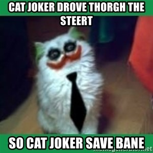 It's simple, we kill the Batman. - cat joker drove thorgh the steert  so cat joker save bane