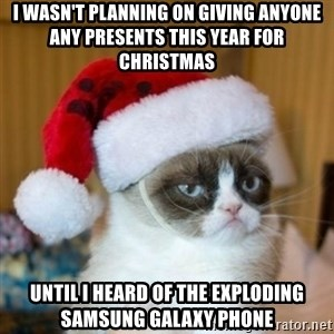 Grumpy Cat Santa Hat - I wasn't planning on giving anyone any presents this year for christmas Until i heard of the exploding samsung galaxy phone