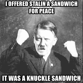 Disco Hitler - I offered stalin a SANDWich for peace It was a knuckle sandwich