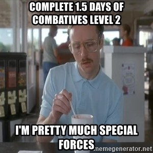 Things are getting pretty Serious (Napoleon Dynamite) - COMPLETE 1.5 DAYS OF COMBATIVES LEVEL 2 I'M PRETTY MUCH SPECIAL FORCES