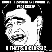Laughing - Robert Rescorla and cognitive processes? o that's a classic