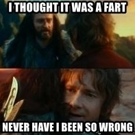 Never Have I Been So Wrong - I Thought it was a fart never have i been so wrong