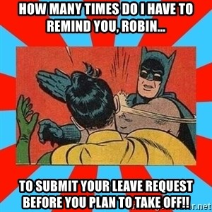 Batman Bitchslap - HOW MANY TIMES DO I HAVE TO REMIND YOU, ROBIN... TO SUBMIT YOUR LEAVE REQUEST BEFORE YOU PLAN TO TAKE OFF!!