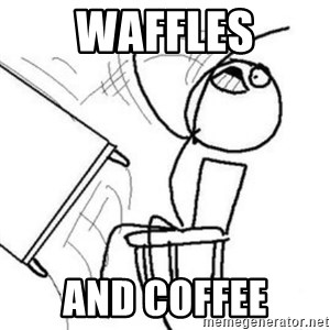 Flip table meme - Waffles And coffee