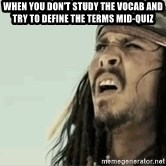 Jack Sparrow Reaction - when you don't study the vocab and try to define the terms mid-quiz