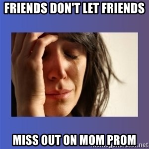 woman crying - Friends don't let frIends Miss out on mom prom