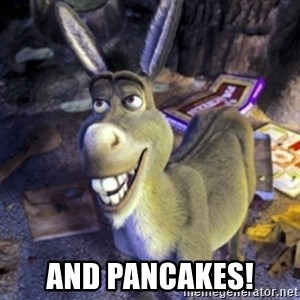 Donkey Shrek - And pancakes!