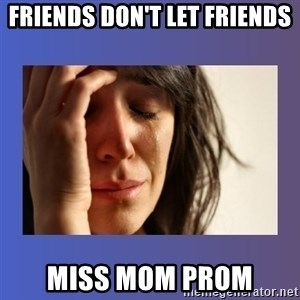 woman crying - Friends don't let friends Miss mom prOm
