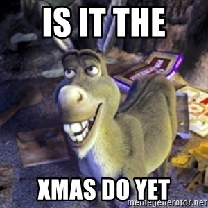 Donkey Shrek - IS IT THE  xmas DO YET