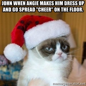 "Grumpy Cat Santa Hat - JOhn when angie makes him dress up and go spread ""Cheer"" on the floor."