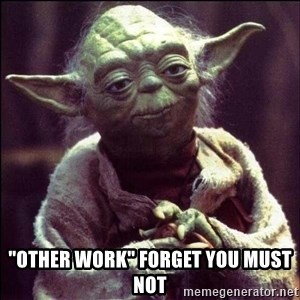 """Advice Yoda - """"Other work"""" forget you must not"""
