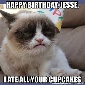 Birthday Grumpy Cat - happy birthday, jesse. i ate all your cupcakes