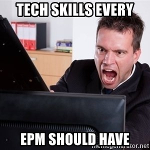 Angry Computer User - tech Skills every epm should have