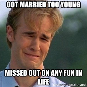 Crying Man - GOT MARRIED TOO YOUNG MISSED OUT ON ANY FUN IN LIFE