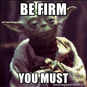Advice Yoda - Be firm You must