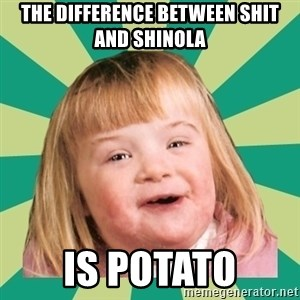 Retard girl - The difference between shit and shinolA Is potato
