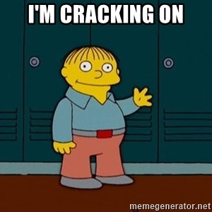 Ralph Wiggum - I'M CRACKING ON