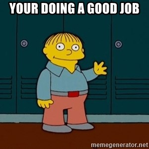 Ralph Wiggum - Your doing a good job