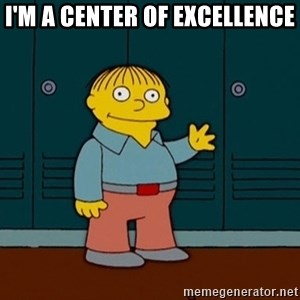Ralph Wiggum - I'm a center of excellence
