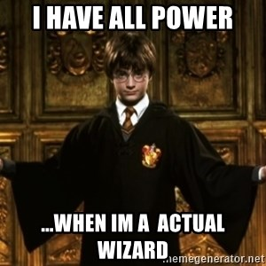 Harry Potter Come At Me Bro - i have all power ...when im a  actual wizard