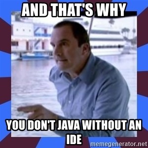 J walter weatherman - And that's WHY You DON'T JAVA WITHout an IDE