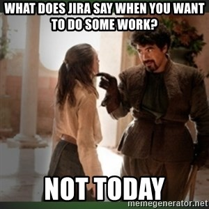 What do we say to the god of death ?  - What does jira say when you want to do some work? not today