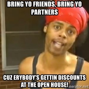 Hide Yo Kids - bring yo friends, bring yo partners cuz erybody's gettin discounts at the open house!