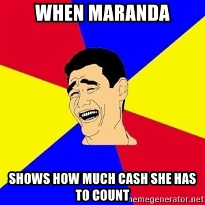 journalist - When maranda shows how much cash she has to count