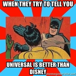 Batman Bitchslap - when they try to tell you universal is better than disney
