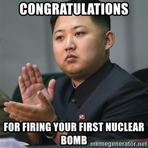 Kim Jong Un clapping - CONGRATULATIONS  for FIRING your first nuclear BOMB