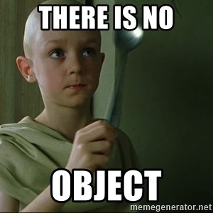 There is no spoon - There is no Object