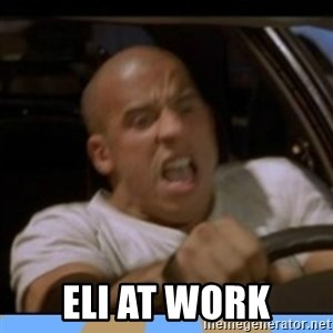 fast and furious - Eli at work