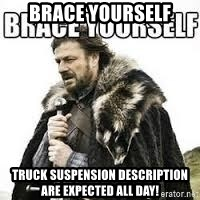 meme Brace yourself - Brace yourself Truck suspension description are expected all day!