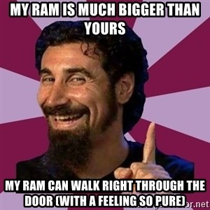 Serj Tankian - My ram is much bigger than yours My ram can walk right through the door (With a feeling so pure)
