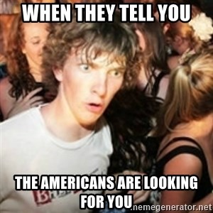sudden realization guy - when they tell you the americans are looking for you