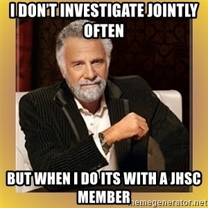 XX beer guy - I don't investigate jointly often But when i do its with a jhsc member