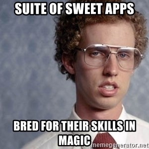Napoleon Dynamite - SUITE OF SWEET APPS bred for their skills in magic