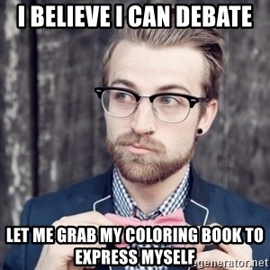 Scumbag Analytic Philosopher - I believe I can debate Let me grab my coloring book to express myself