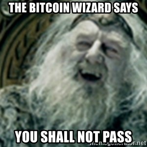 you have no power here - The Bitcoin Wizard Says You Shall Not Pass