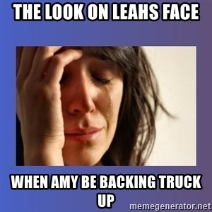woman crying - The look on leahs face When amy be backing truck up